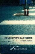 DEVUELVEME LA MUERTE - 9788416355914 - ISMAEL ALONSO