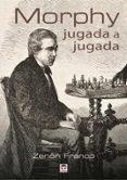 MORPHY JUGADA A JUGADA - 9788416676514 - DESCONOCIDO