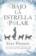 BAJO LA ESTRELLA POLAR - 9788417216214 - STEF PENNEY