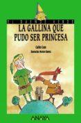 LA GALLINA QUE PUDO SER PRINCESA - 9788420748214 - CARLES CANO