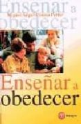 ENSEÑAR A OBEDECER - 9788427125414 - MIGUEL ANGEL CONESA FERRER