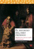 EL REGRESO DEL HIJO PRODIGO:MEDITACIONES ANTE UN CUADRO DE REMBRANDT - 9788428811514 - HENRI J. M. NOUWEN
