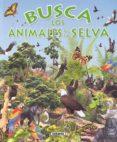BUSCA LOS ANIMALES DE LA SELVA - 9788430531714 - VV.AA.