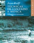 TECNICAS DE LANZADO A MOSCA - 9788430598014 - JOAN WULFF