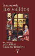 el mundo de los validos (ebook)-j.h. elliott-laurence (dir.) brockliss-9788430619214