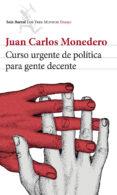 CURSO URGENTE DE POLITICA PARA GENTE DECENTE - 9788432220814 - JUAN CARLOS MONEDERO