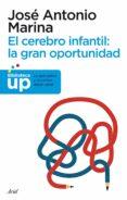 EL CEREBRO INFANTIL: LA GRAN OPORTUNIDAD - 9788434413214 - JOSE ANTONIO MARINA