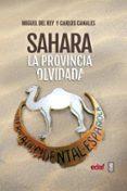 SAHARA. LA PROVINCIA OLVIDADA - 9788441438514 - MIGUEL DEL REY