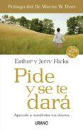 PIDE Y SE TE DARA: APRENDE A MANIFESTAR TUS DESEOS - 9788479536114 - ESTHER HICKS