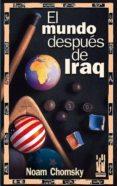 EL MUNDO DESPUES DE IRAQ - 9788481363814 - NOAM CHOMSKY