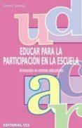 EDUCAR PARA LA PARTICIPACION EN LA ESCUELA: ANIMACION EN CENTROS EDUCATIVOS - 9788483166314 - VICTOR J. VENTOSA