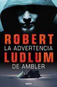 LA ADVERTENCIA DE AMBLER - 9788489367814 - ROBERT LUDLUM