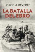LA BATALLA DEL EBRO (2ª ED.) - 9788490568514 - JORGE MARTINEZ REVERTE