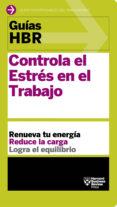 CONTROLA EL ESTRES EN EL TRABAJO: RENUEVA TU ENERGIA, REDUCE LA CARGA, LOGRA EL EQUILIBRIO - 9788494562914 - VV.AA.