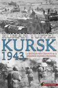 KURSK 1943: LA BATALLA MÁS GRANDE DE LA SEGUNDA GUERRA MUNDIAL - 9788494822414 - TOPPEL ROMAN