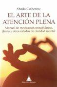 EL ARTE DE LA ATENCION PLENA: MANUAL DE MEDITACION MINDFULNESS, JHANA Y OTROS ESTADOS DE CLARIDAD MENTAL - 9788494869914 - SHAILA CATHERINE