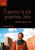 EL EJERCICIO HA SIDO PROVECHOSO, SEÑOR - 9788494875014 - SERGE DANEY