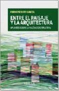 ENTRE EL PAISAJE Y LA ARQUITECTURA: APUNTES SOBRE LA RAZON CONSTR UCTIVA - 9788496431614 - FRANCISCO DE GRACIA