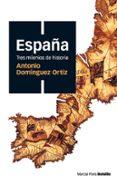 ESPAÑA TRES MILENIOS DE HISTORIA (BOLSILLO) - 9788496467514 - ANTONIO DOMINGUEZ ORTIZ