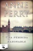 UNA PERDIDA RAZONABLE - 9788498727814 - ANNE PERRY