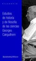ESTUDIOS DE HISTORIA Y DE FILOSOFIA DE LAS CIENCIAS - 9789505183814 - GEORGES CANGUILHEM