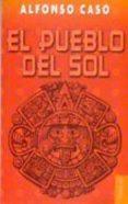 EL PUEBLO DEL SOL - 9789681629014 - ALFONSO CASO