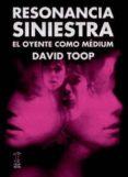 RESONANCIA SINIESTRA: EL OYENTE COMO MEDIUM - 9789871622214 - DAVID TOOP