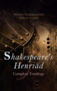 Descargar libros electrónicos gratis en italiano SHAKESPEARE'S HENRIAD - COMPLETE TETRALOGY de WILLIAM SHAKESPEARE, WILLIAM HAZLITT 4057664557124