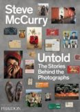 STEVE MCCURRY UNTOLD: THE STORIES BEHIND THE PHOTOGRAPHS - 9780714864624 - STEVE MCCURRY