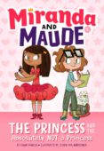 THE PRINCESS AND THE ABSOLUTELY NOT A PRINCESS (MIRANDA AND MAUDE #1) (EBOOK) - 9781683354024 - EMMA WUNSCH