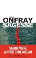brève encyclopédie du monde volume 3, sagesse : savoir vivre au pied d un volcan-michel onfray-9782226440624