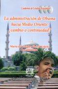 Descargar ebooks en pdf gratis. LA ADMINISTRACIÓN DE OBAMA HACIA MEDIO ORIENTE: ¿CAMBIO O CONTINUIDAD? en español de