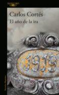 Descargar ebook desde google books mac os EL AÑO DE LA IRA de CARLOS CORTÉS