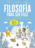 FILOSOFIA PARA SER FELIZ: 10 FILOSOFOS: 10 VISIONES SOBRE EL ARTE DE SER FELIZ - 9788402421524 - JEAN-PHILIPPE THIVET