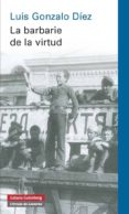 LA BARBARIE DE LA VIRTUD - 9788415863724 - LUIS GONZALO DIEZ