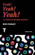 YEAH! YEAH! YEAH! LA HISTORIA DEL POP MODERNO - 9788416142224 - BOB STANLEY