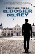 EL DOSIER DEL REY - 9788416498024 - FERNANDO RUEDA