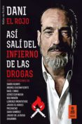 ASI SALI DEL INFIERNO DE LAS DROGAS - 9788416523924 - DANI EL ROJO