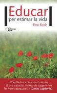 EDUCAR PER ESTIMAR LA VIDA - 9788416820924 - EVA BACH