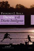 DARWIN Y EL DISEÑO INTELIGENTE: CREACIONISMO, CRISTIANISMO Y EVOLUCION - 9788420648224 - FRANCISCO AYALA