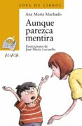 AUNQUE PAREZCA MENTIRA - 9788420744124 - ANA MARIA MACHADO
