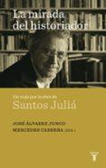 LA MIRADA DEL HISTORIADOR: UN VIAJE POR LA OBRA DE SANTOS JULIA - 9788430608324 - MERCEDES CABRERA