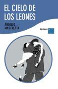EL CIELO DE LOS LEONES - 9788432298424 - ANGELES MASTRETTA