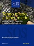 SOS... TENGO MIEDO A TENER MIEDO: CRISIS DE PANICO, FOBOFOBIA Y A GORAFOBIA DEL SIGLO XXI - 9788436822724 - ROBERTO AGUADO