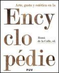 ARTE, GUSTO Y ESTETICA EN LA ENCICLOPEDIE - 9788437073224 - ROMAN DE LA CALLE