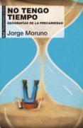 NO TENGO TIEMPO: GEOGRAFIAS DE LA PRECARIEDAD - 9788446045724 - JORGE MORUNO