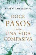 doce pasos hacia una vida compasiva (ebook)-karen amstrong-9788449326424