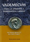 VADEMECUM PARA LA EPIGRAFIA Y NUMISMATICA LATINAS (2ª ED.) - 9788461259724 - JOSE MANUEL IGLESIAS GIL