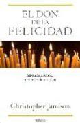EL DON DE LA FELICIDAD: SABIDURIA MONASTICA PARA UNA VIDA MAS PLE NA - 9788466641524 - CHRISTOPHER JAMISON