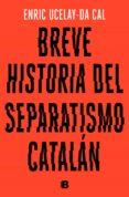 breve historia del separatismo catalán (ebook)-enric ucelay-da cal-9788466665124